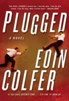 Plugged - A Novel ebook by Eoin Colfer