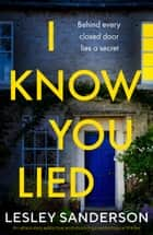 I Know You Lied - An absolutely addictive and shocking psychological thriller ebook by