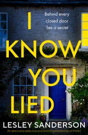 I Know You Lied - An absolutely addictive and shocking psychological thriller 電子書 by Lesley Sanderson