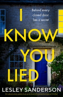I Know You Lied - An absolutely addictive and shocking psychological thriller ekitaplar by Lesley Sanderson