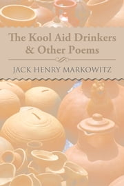 The Kool Aid Drinkers & Other Poems ebook by Jack Henry Markowitz