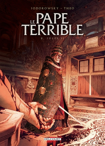 Le Pape terrible T02 - Jules II eBook by Alejandro Jodorowsky,Theo
