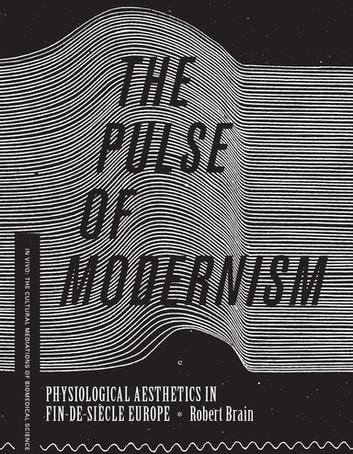 The Pulse of Modernism - Physiological Aesthetics in Fin-de-Si�cle Europe ebook by Robert Michael Brain