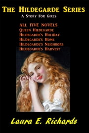 The Hildegarde Series - A Story for Girls ebook by Laura E. Richards