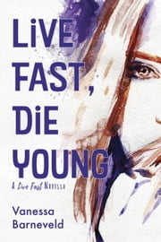 Live Fast, Die Young ebook by Vanessa Barneveld