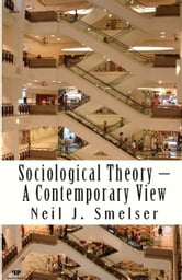 Sociological Theory: A Contemporary View: How to Read, Criticize and Do Theory ebook by Neil J. Smelser
