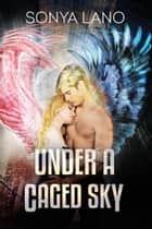 Under A Caged Sky ebook by Sonya Lano