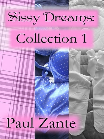 Sissy Dreams: Collection 1 ebook by Paul Zante