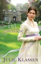 Girl in the Gatehouse, The ebook by Julie Klassen
