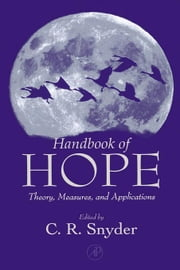 Handbook of Hope: Theory, Measures, and Applications ebook by Snyder, C. Richard