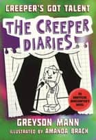 Creeper's Got Talent - The Creeper Diaries, An Unofficial Minecrafter's Novel, Book Two ebook by Greyson Mann, Amanda Brack