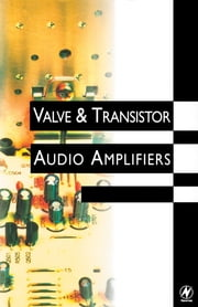 Valve and Transistor Audio Amplifiers ebook by Hood, John Linsley