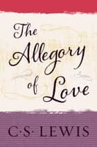 The Allegory of Love ebook by C. S. Lewis