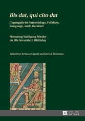 Bis dat, qui cito dat - Gegengabe in Paremiology, Folklore, Language, and Literature. Honoring Wolfgang Mieder on His Seventieth Birthday ebook by