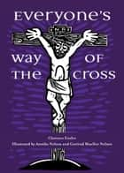Everyone's Way of the Cross eBook by Clarence Enzler, Annika Nelson, Gertrud Mueller Nelson