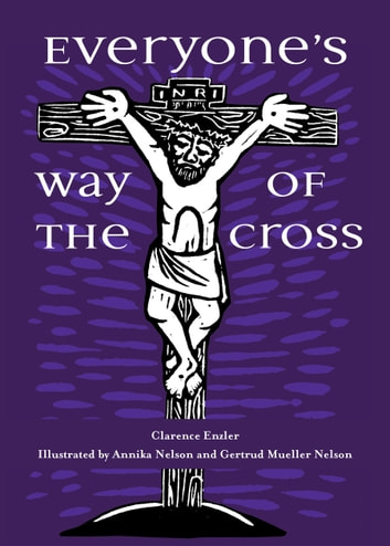 Everyone's Way of the Cross 電子書籍 by Clarence Enzler,Annika Nelson,Gertrud Mueller Nelson