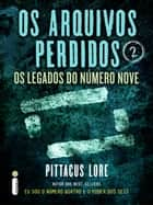 Os arquivos perdidos: Os Legados do Número Nove ebook by Pittacus Lore