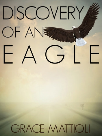 Discovery of an Eagle ebook by Grace Mattioli