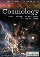 Cosmology - Understanding the Evolution of the Universe ebook by Britannica Educational Publishing, Shalini Saxena