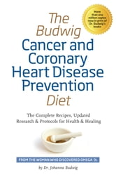 The Budwig Cancer & Coronary Heart Disease Prevention Diet ebook by Dr. Johanna Budwig