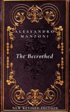 The Betrothed - New Revised Edition ebook by Alessandro Manzoni