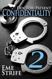 Doctor-Patient Confidentiality: Volume Two (Confidential #1) ebook by Eme Strife