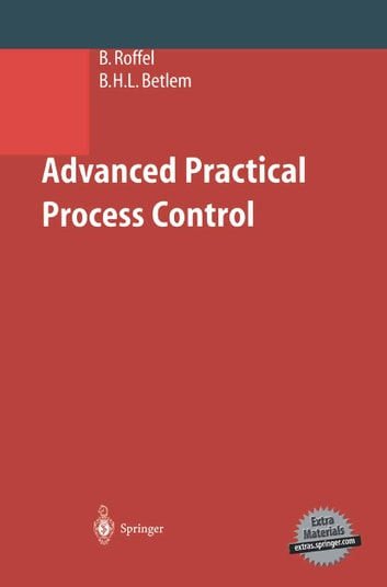 Advanced Practical Process Control ebook by Brian Roffel,Ben Betlem