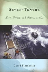 Seven-Tenths - Love, Piracy, and Science at Sea ebook by David Fisichella
