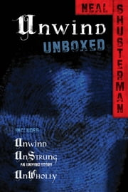 Unwind Unboxed - Unwind; UnStrung: an Unwind story; UnWholly ebook by Neal Shusterman