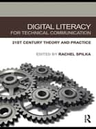 Digital Literacy for Technical Communication ebook by Rachel Spilka
