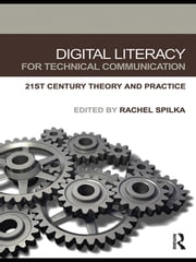 Digital Literacy for Technical Communication - 21st Century Theory and Practice ebook by