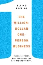 The Million-Dollar, One-Person Business - Make Great Money. Work the Way You Like. Have the Life You Want. 電子書籍 by Elaine Pofeldt