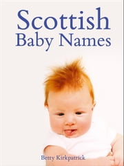 Scottish Baby Names ebook by Betty Kirkpatrick