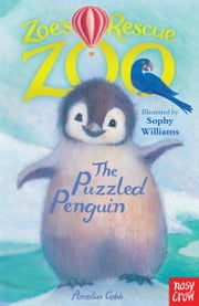 Zoe's Rescue Zoo: The Puzzled Penguin ebook by Amelia Cobb,Sophy Williams