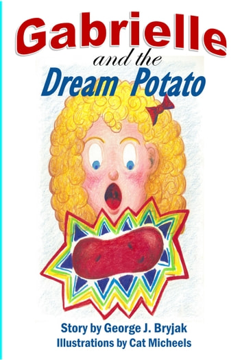 Gabrielle and the Dream Potato ebook by George Bryjak