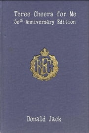 Three Cheers for Me - The Journals of Bartholomew Bandy, R. F. C. ebook by Donald Jack