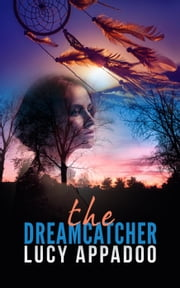The Dreamcatcher ebook by Lucy Appadoo
