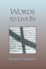 Words to Live By ebook by Robert Tremmel