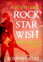 The Curvy Girl's Rock Star Wish 1 ebook by Rosanna Cole