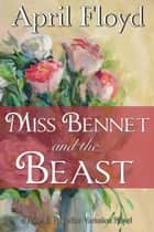 Miss Bennet and the Beast ebook by APRIL FLOYD