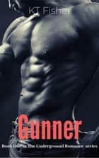 Gunner - The Underground Romance, #1 ebook by K.T Fisher