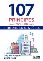 107 principes pour investir dans l'immobilier au Québec eBook by Bruno Rako, Guy Baillargeon