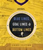 Blue Lines, Goal Lines & Bottom Lines - Hockey Contracts and Historical Documents from the Collection of Allan Stitt eBook by Greg Oliver