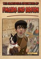 The Incredible Adventure of Fingers and Boston - (Free Illustrated Story) ebook by Maxwell Grantly