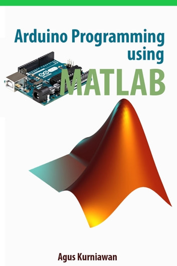 Arduino Programming using MATLAB ebook by Agus Kurniawan