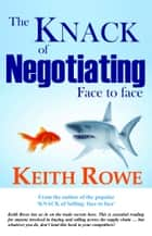 The Knack of Negotiating ebook by Rowe, Keith