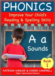 Phonics: A Sounds - Book 1: Improve Your Child's Spelling and Reading Skills ebook by Katrina Kahler,Karen Campbell