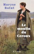 Le moulin du Ceroux ebook by Maryse Batut