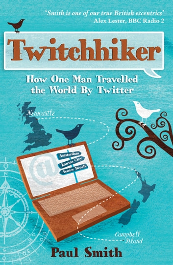 Twitchhiker: How One Man Travelled the World by Twitter ebook by Paul Smith