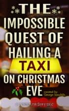 The Impossible Quest Of Hailing A Taxi On Christmas Eve ebook by George Saoulidis